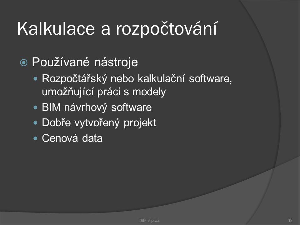 Kalkulace a rozpočtování  Používané nástroje Rozpočtářský nebo kalkulační software, umožňující práci s modely BIM návrhový software Dobře vytvořený p