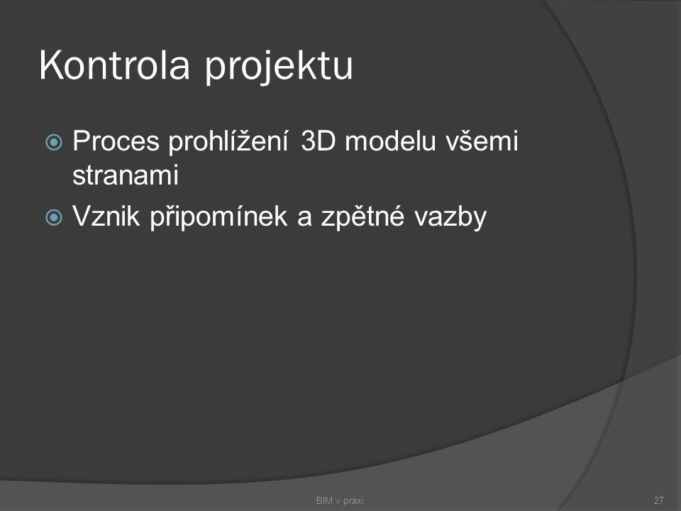 Kontrola projektu  Proces prohlížení 3D modelu všemi stranami  Vznik připomínek a zpětné vazby BIM v praxi27
