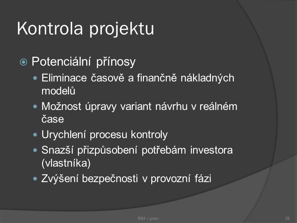Kontrola projektu  Potenciální přínosy Eliminace časově a finančně nákladných modelů Možnost úpravy variant návrhu v reálném čase Urychlení procesu k