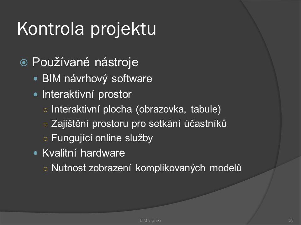 Kontrola projektu  Používané nástroje BIM návrhový software Interaktivní prostor ○ Interaktivní plocha (obrazovka, tabule) ○ Zajištění prostoru pro s