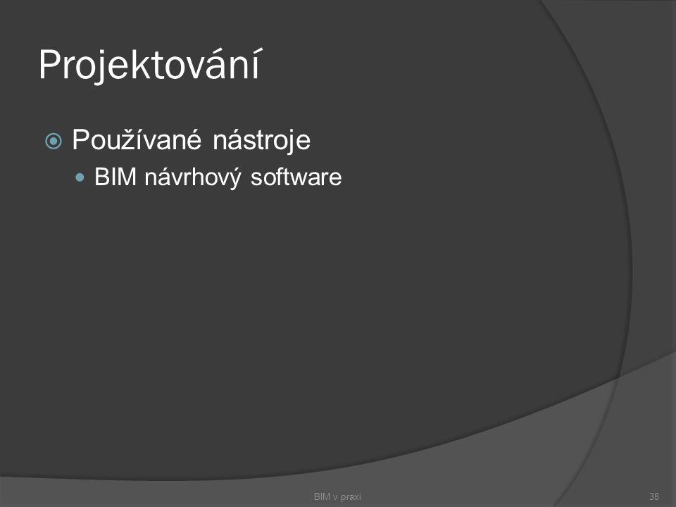 Projektování  Používané nástroje BIM návrhový software BIM v praxi38