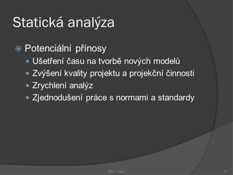 Statická analýza  Potenciální přínosy Ušetření času na tvorbě nových modelů Zvýšení kvality projektu a projekční činnosti Zrychlení analýz Zjednoduše