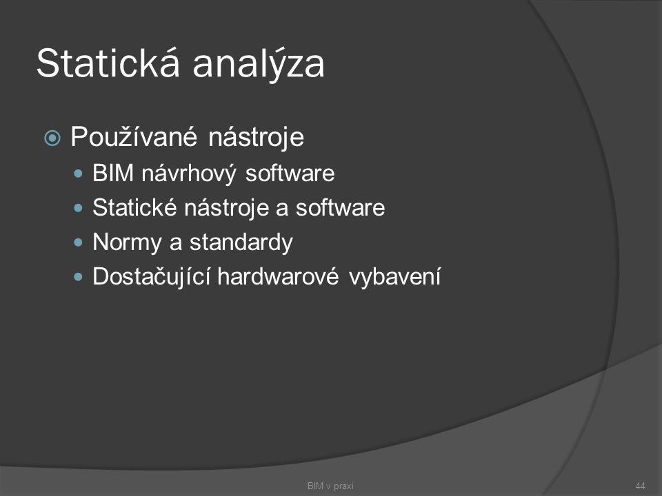 Statická analýza  Používané nástroje BIM návrhový software Statické nástroje a software Normy a standardy Dostačující hardwarové vybavení BIM v praxi