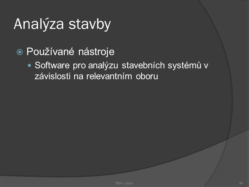 Analýza stavby  Používané nástroje Software pro analýzu stavebních systémů v závislosti na relevantním oboru BIM v praxi94
