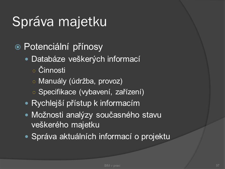 Správa majetku  Potenciální přínosy Databáze veškerých informací ○ Činnosti ○ Manuály (údržba, provoz) ○ Specifikace (vybavení, zařízení) Rychlejší p