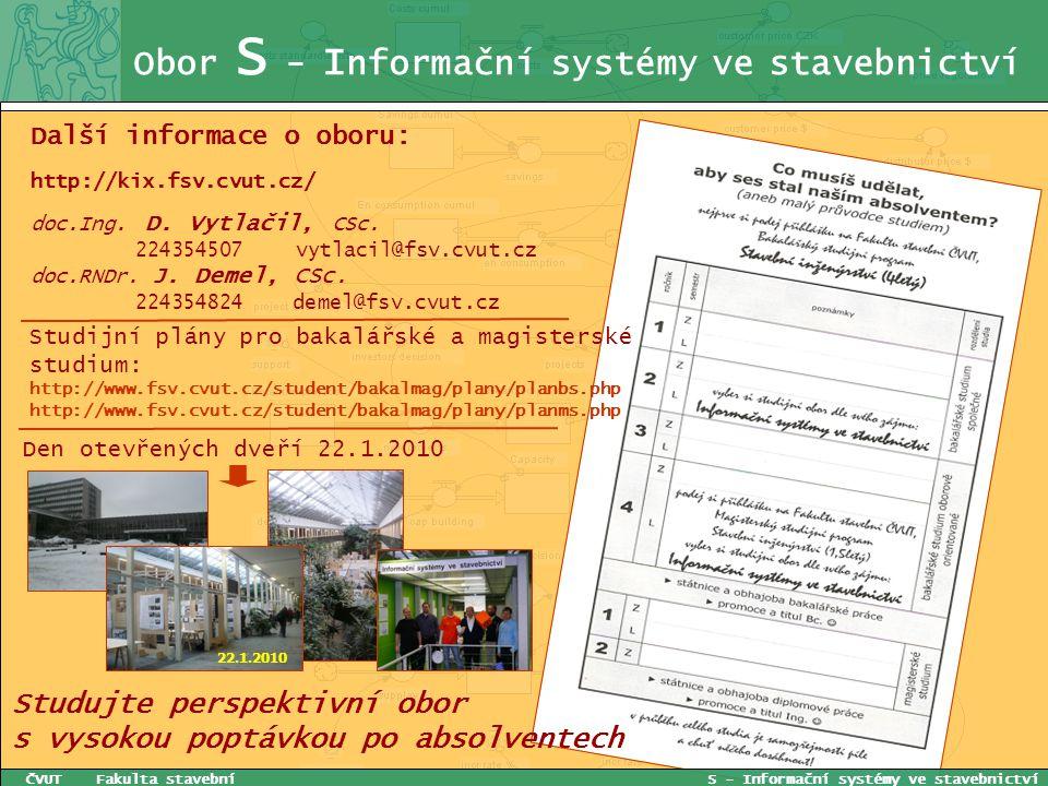 Obor S - I nformační systémy ve stavebnictví Den otevřených dveří 22.1.2010 ČVUT Fakulta stavební S - Informační systémy ve stavebnictví Další informa