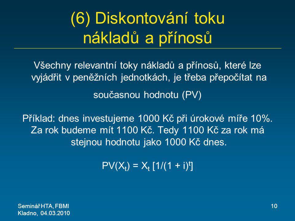 (6) Diskontování toku nákladů a přínosů Všechny relevantní toky nákladů a přínosů, které lze vyjádřit v peněžních jednotkách, je třeba přepočítat na s