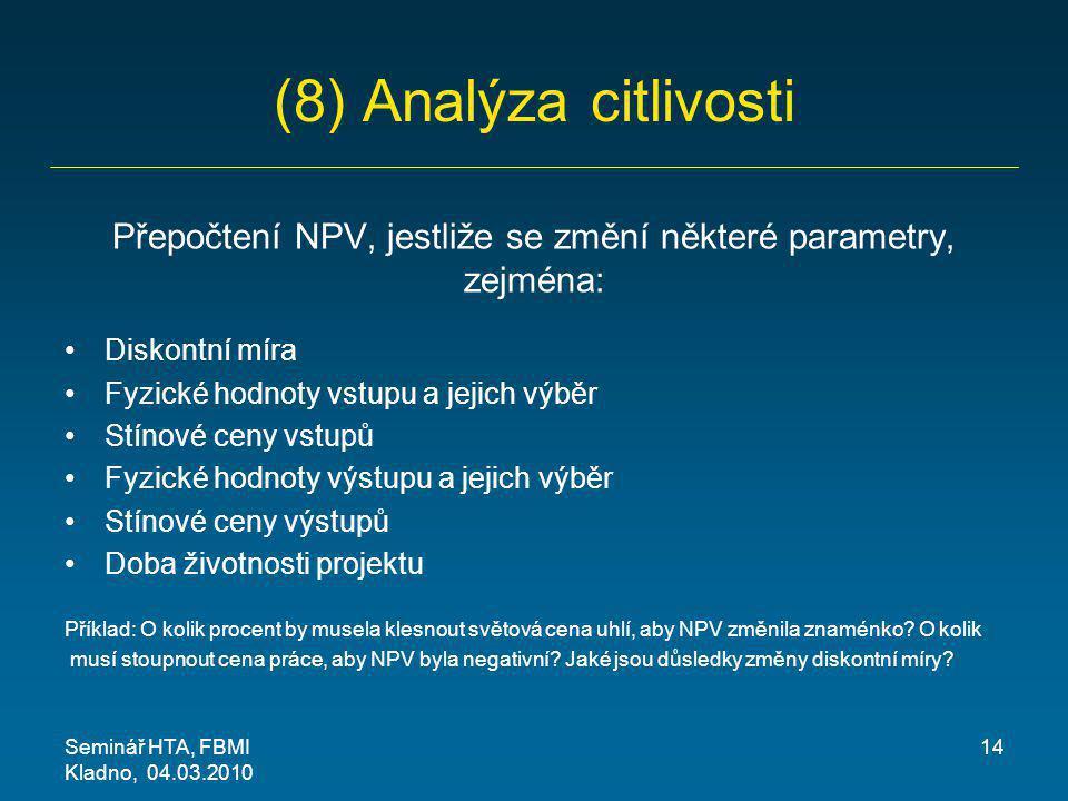 (8) Analýza citlivosti Přepočtení NPV, jestliže se změní některé parametry, zejména: Diskontní míra Fyzické hodnoty vstupu a jejich výběr Stínové ceny