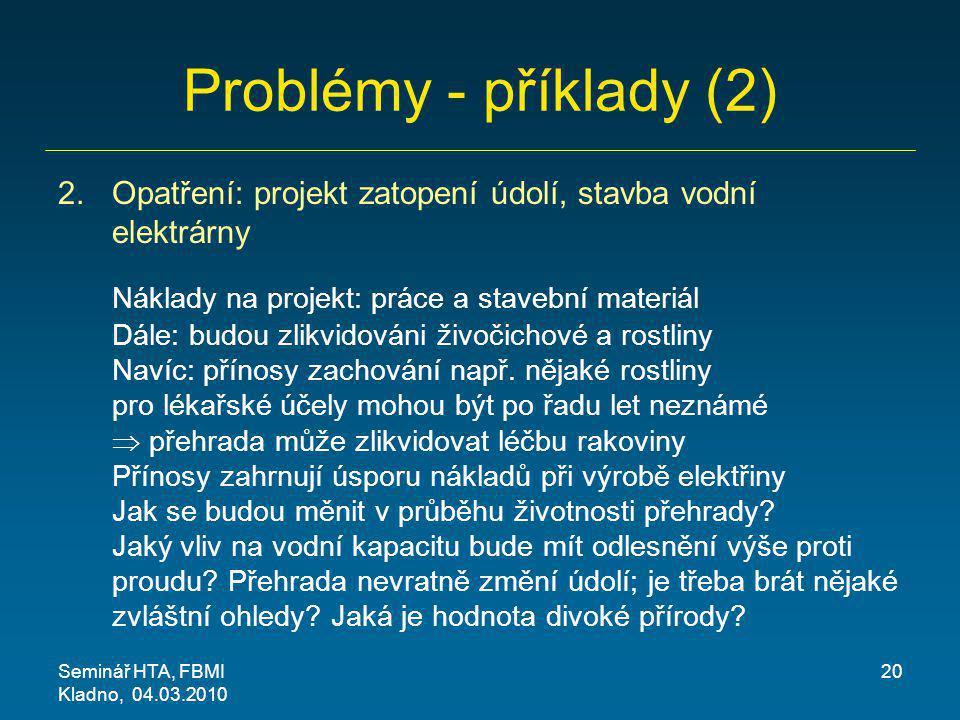 Problémy - příklady (2) 2.Opatření: projekt zatopení údolí, stavba vodní elektrárny Náklady na projekt: práce a stavební materiál Dále: budou zlikvido