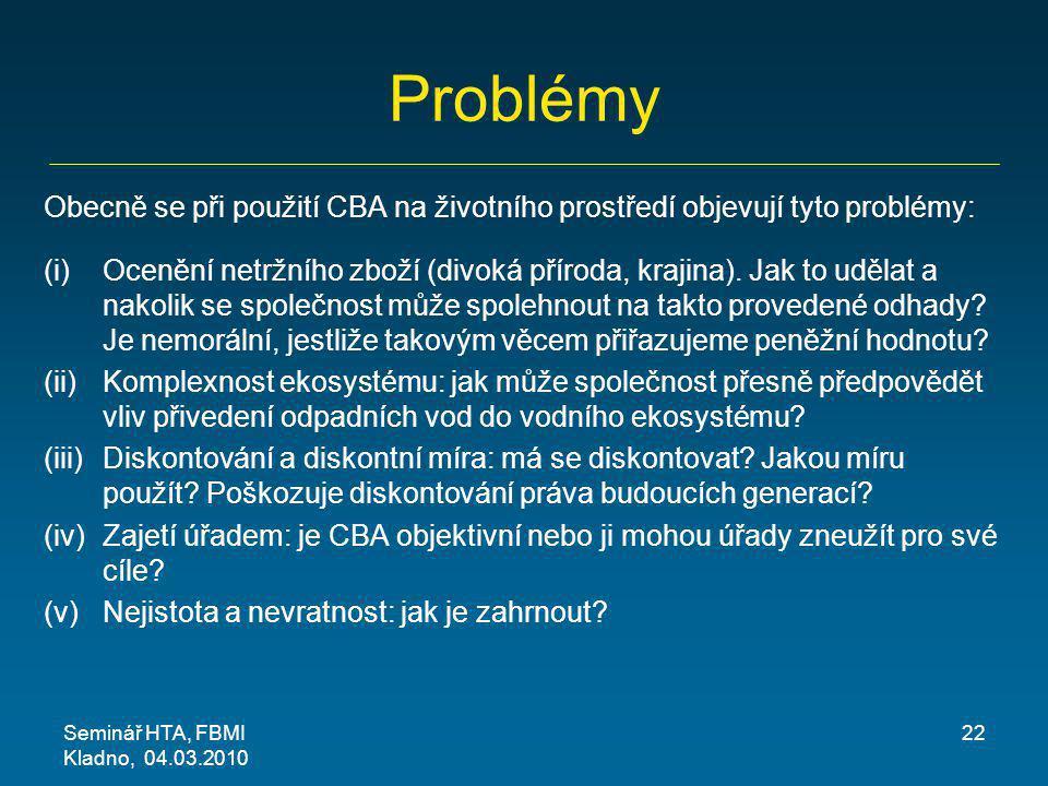 Problémy Obecně se při použití CBA na životního prostředí objevují tyto problémy: (i)Ocenění netržního zboží (divoká příroda, krajina). Jak to udělat