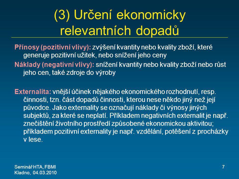 (3) Určení ekonomicky relevantních dopadů Přínosy (pozitivní vlivy): zvýšení kvantity nebo kvality zboží, které generuje pozitivní užitek, nebo snížen
