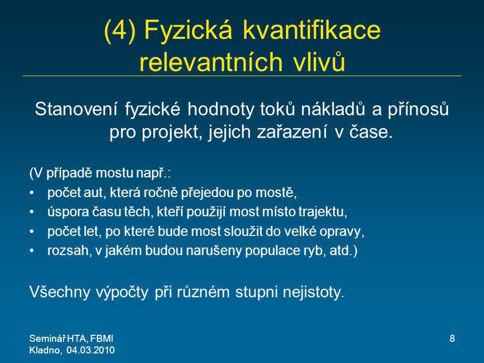 (4) Fyzická kvantifikace relevantních vlivů Stanovení fyzické hodnoty toků nákladů a přínosů pro projekt, jejich zařazení v čase. (V případě mostu nap