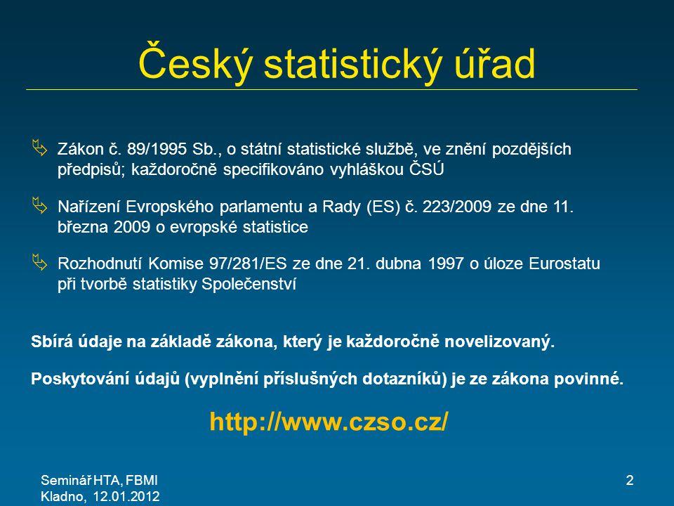 Seminář HTA, FBMI Kladno, 12.01.2012 3 Český statistický úřad Data z oblasti zdravotnictví  sbírá se poměrně hodně údajů (Podle zákona č.