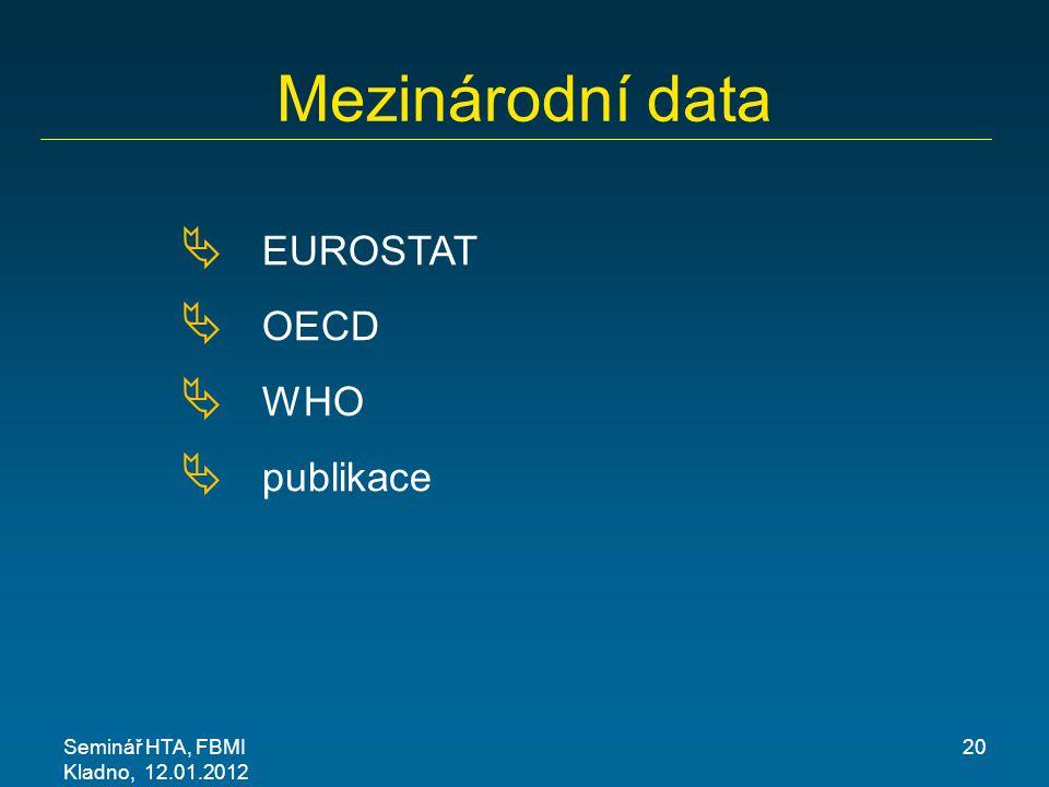 Seminář HTA, FBMI Kladno, 12.01.2012 20 Mezinárodní data  EUROSTAT  OECD  WHO  publikace