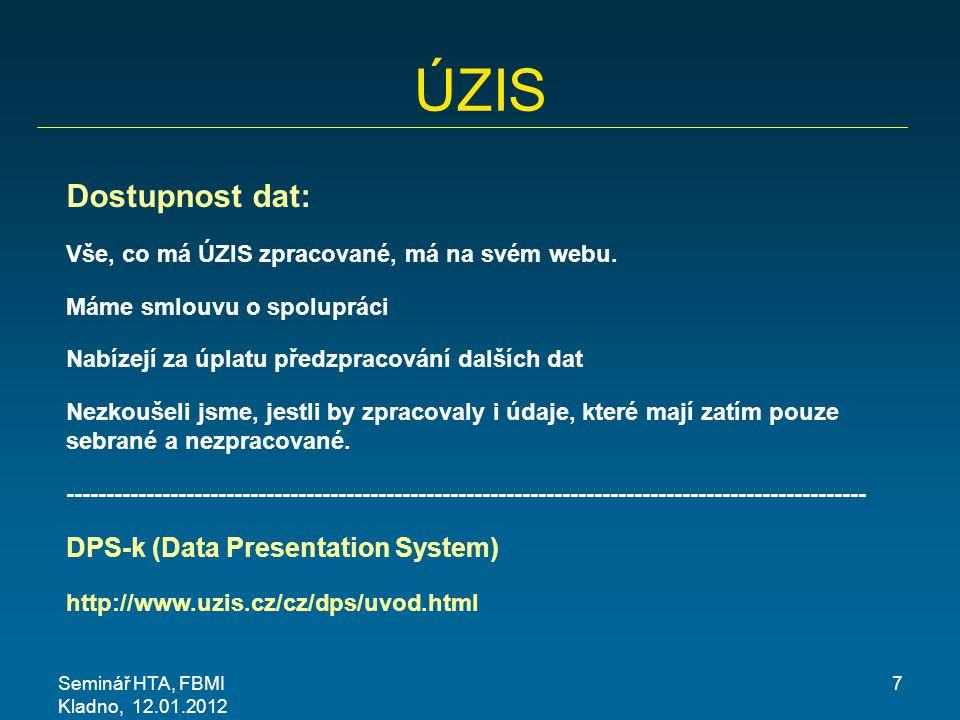 Seminář HTA, FBMI Kladno, 12.01.2012 7 ÚZIS Dostupnost dat: Vše, co má ÚZIS zpracované, má na svém webu. Máme smlouvu o spolupráci Nabízejí za úplatu