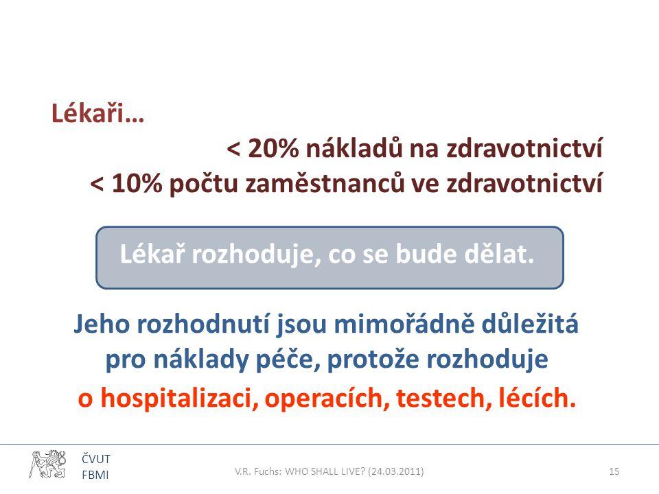 ČVUT FBMI Lékaři… < 20% nákladů na zdravotnictví < 10% počtu zaměstnanců ve zdravotnictví Lékař rozhoduje, co se bude dělat. Jeho rozhodnutí jsou mimo