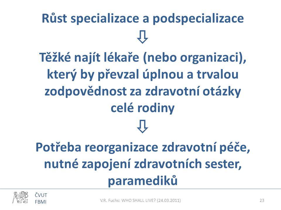 ČVUT FBMI Růst specializace a podspecializace  Těžké najít lékaře (nebo organizaci), který by převzal úplnou a trvalou zodpovědnost za zdravotní otáz