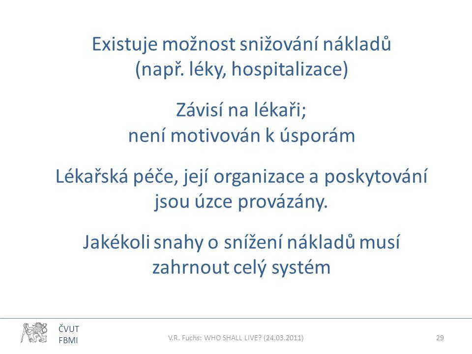 ČVUT FBMI Existuje možnost snižování nákladů (např. léky, hospitalizace) Závisí na lékaři; není motivován k úsporám Lékařská péče, její organizace a p