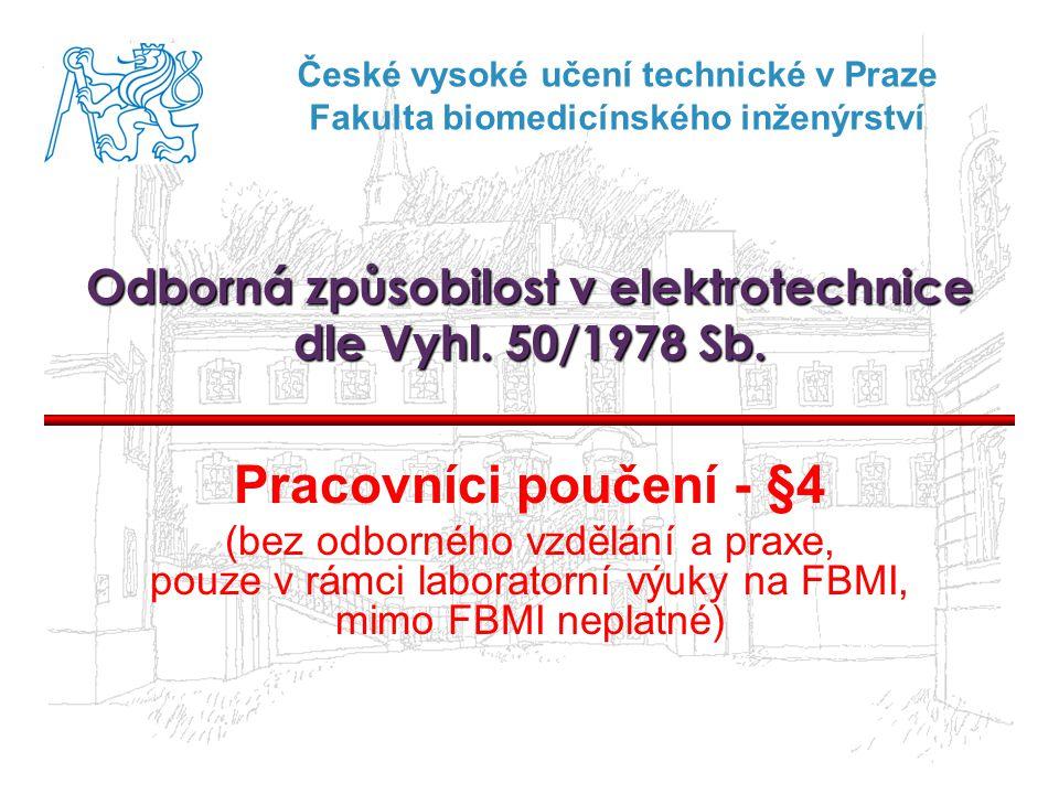 České vysoké učení technické v Praze Fakulta biomedicínského inženýrství Odborná způsobilost v elektrotechnice dle Vyhl.