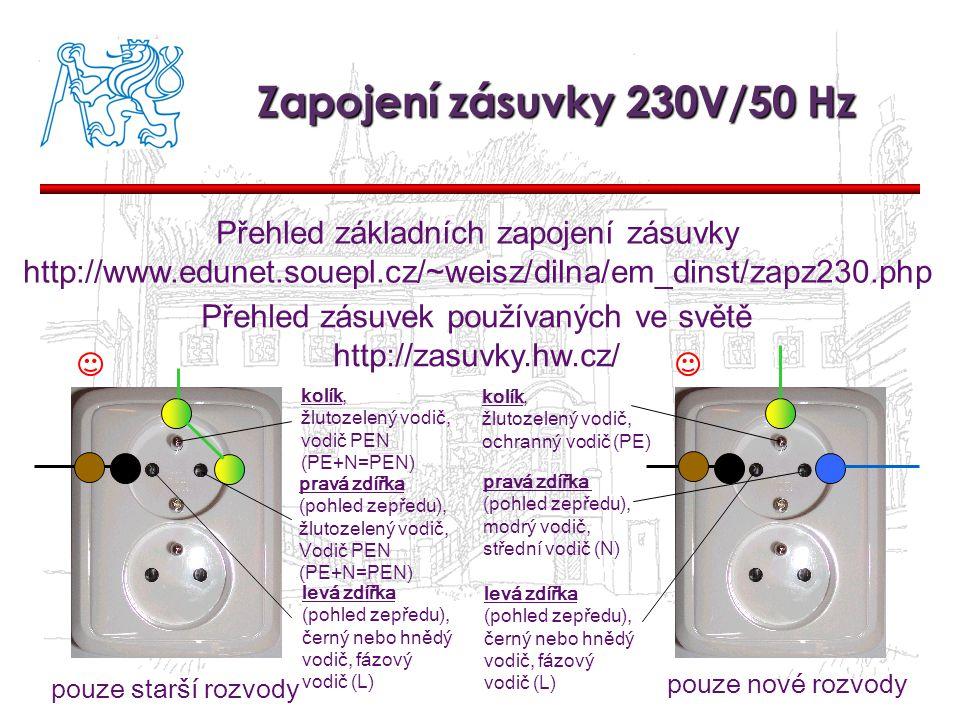 Zapojení zásuvky 230V/50 Hz Přehled základních zapojení zásuvky http://www.edunet.souepl.cz/~weisz/dilna/em_dinst/zapz230.php Přehled zásuvek používaných ve světě http://zasuvky.hw.cz/ kolík, žlutozelený vodič, vodič PEN (PE+N=PEN) pouze starší rozvody pouze nové rozvody kolík, žlutozelený vodič, ochranný vodič (PE) pravá zdířka (pohled zepředu), žlutozelený vodič, Vodič PEN (PE+N=PEN) pravá zdířka (pohled zepředu), modrý vodič, střední vodič (N) levá zdířka (pohled zepředu), černý nebo hnědý vodič, fázový vodič (L) levá zdířka (pohled zepředu), černý nebo hnědý vodič, fázový vodič (L)