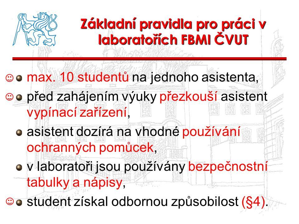 Základní pravidla pro práci v laboratořích FBMI ČVUT max. 10 studentů na jednoho asistenta, před zahájením výuky přezkouší asistent vypínací zařízení,