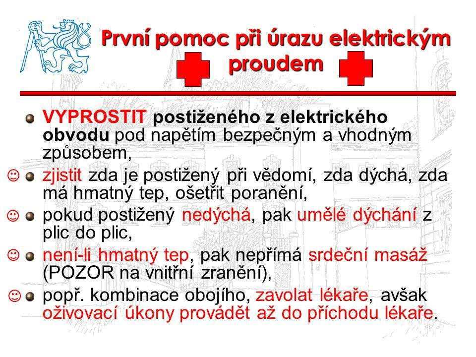 První pomoc při úrazu elektrickým proudem VYPROSTIT postiženého z elektrického obvodu pod napětím bezpečným a vhodným způsobem, zjistit zda je postiže