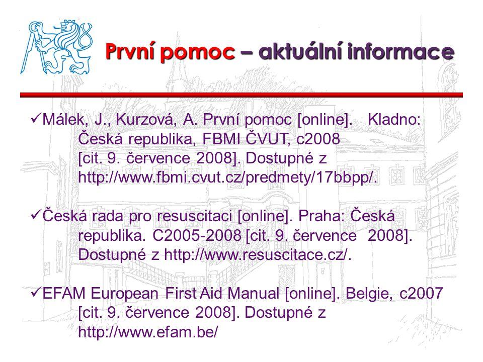 První pomoc – aktuální informace Málek, J., Kurzová, A. První pomoc [online]. Kladno: Česká republika, FBMI ČVUT, c2008 [cit. 9. července 2008]. Dostu