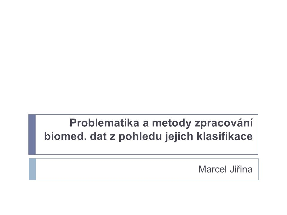 Problematika a metody zpracování biomed. dat z pohledu jejich klasifikace Marcel Jiřina