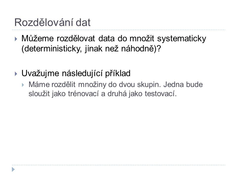 Rozdělování dat  Můžeme rozdělovat data do množit systematicky (deterministicky, jinak než náhodně).