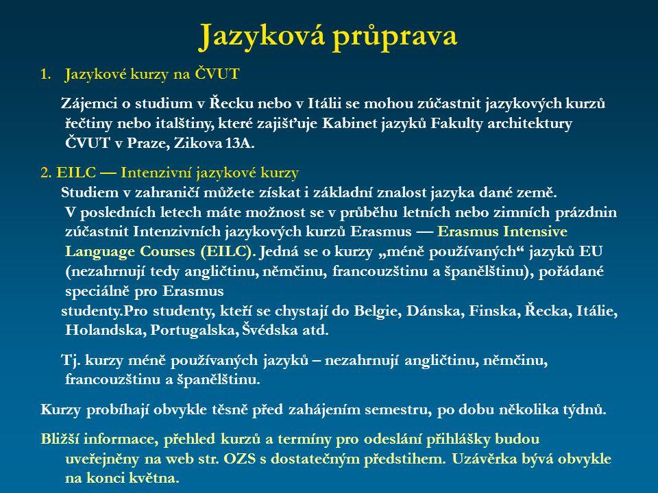 Jazyková průprava 1.Jazykové kurzy na ČVUT Zájemci o studium v Řecku nebo v Itálii se mohou zúčastnit jazykových kurzů řečtiny nebo italštiny, které z