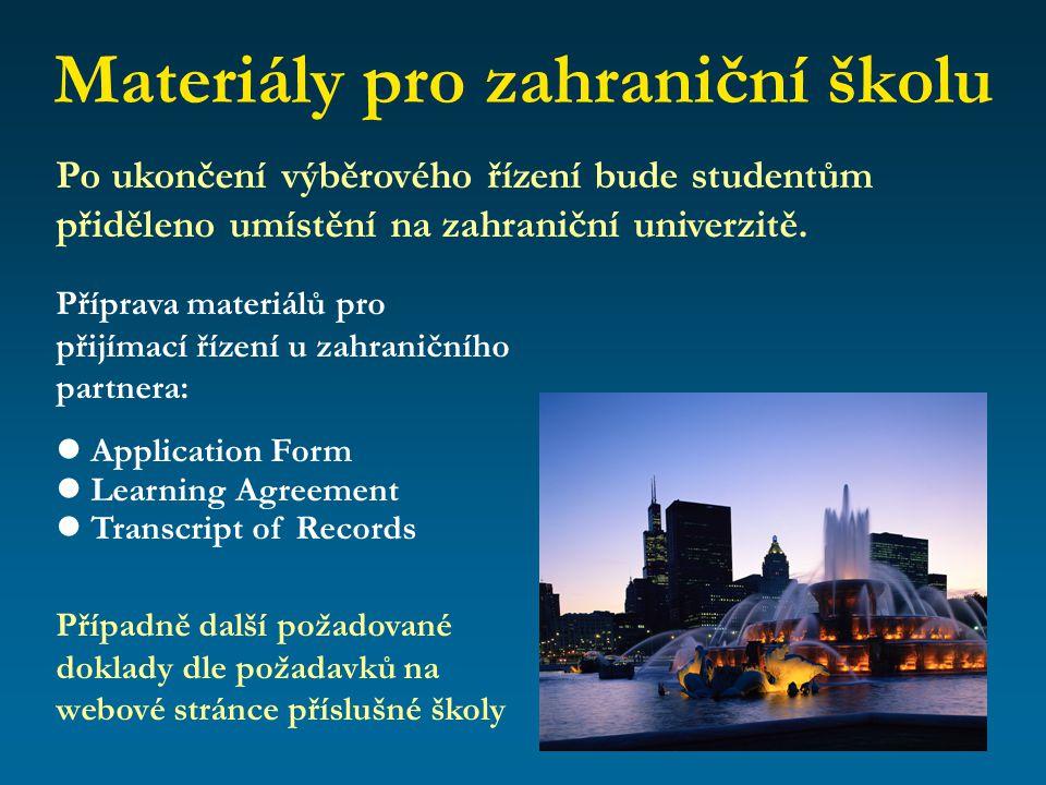 Materiály pro zahraniční školu  Application Form (přihláška) 2 originály + 2 kopie, přednostně na vlastních formulářích zahraniční univerzity.