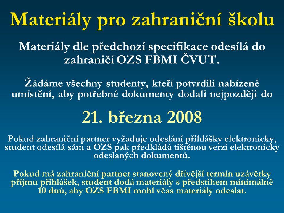 Materiály pro zahraniční školu Materiály dle předchozí specifikace odesílá do zahraničí OZS FBMI ČVUT. Žádáme všechny studenty, kteří potvrdili nabíze