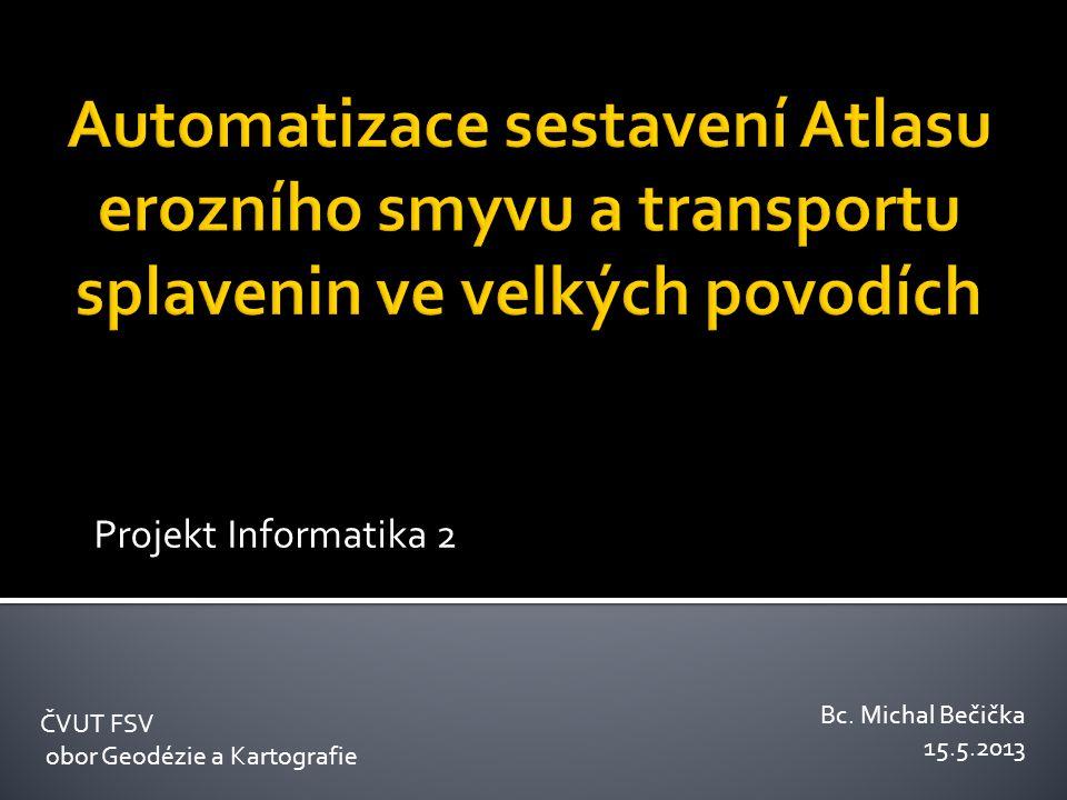 Projekt Informatika 2 ČVUT FSV obor Geodézie a Kartografie Bc. Michal Bečička 15.5.2013
