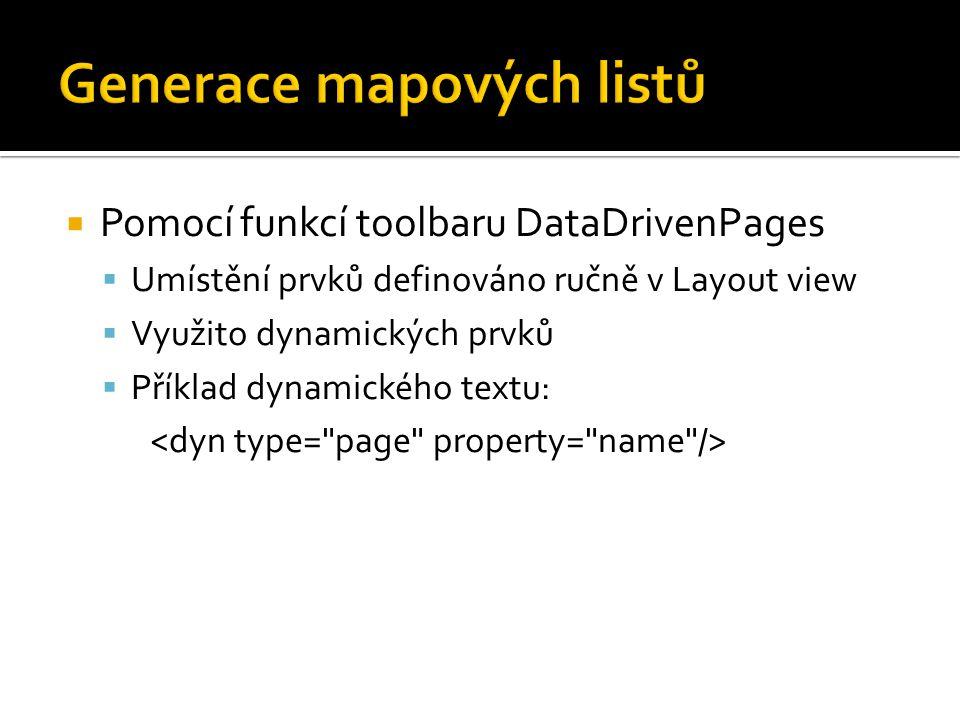  Pomocí funkcí toolbaru DataDrivenPages  Umístění prvků definováno ručně v Layout view  Využito dynamických prvků  Příklad dynamického textu: