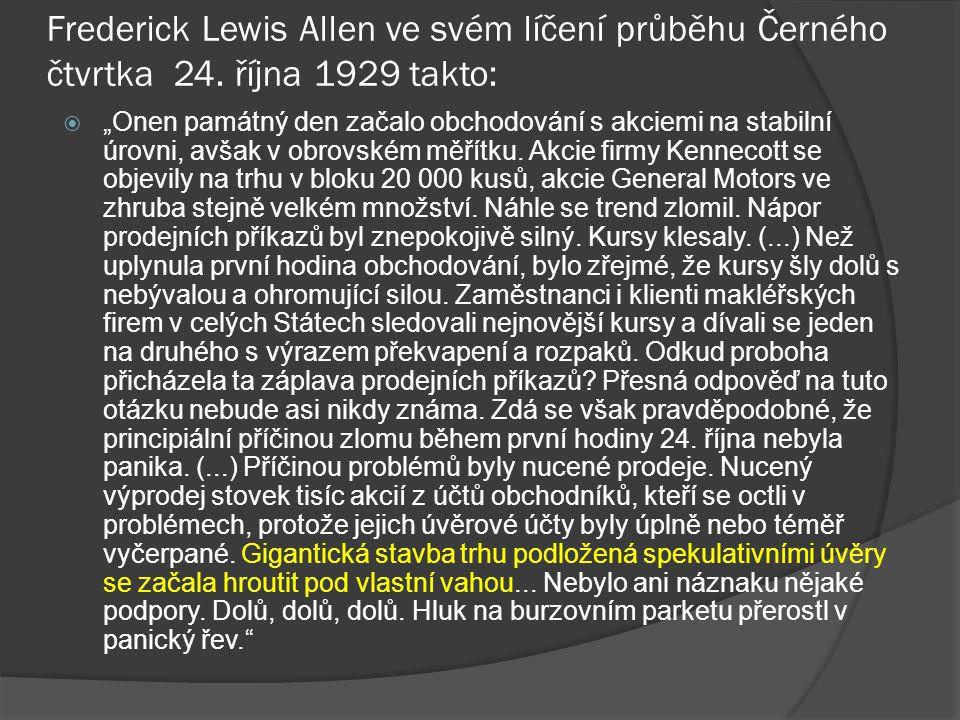 """Frederick Lewis Allen ve svém líčení průběhu Černého čtvrtka 24. října 1929 takto:  """"Onen památný den začalo obchodování s akciemi na stabilní úrovni"""
