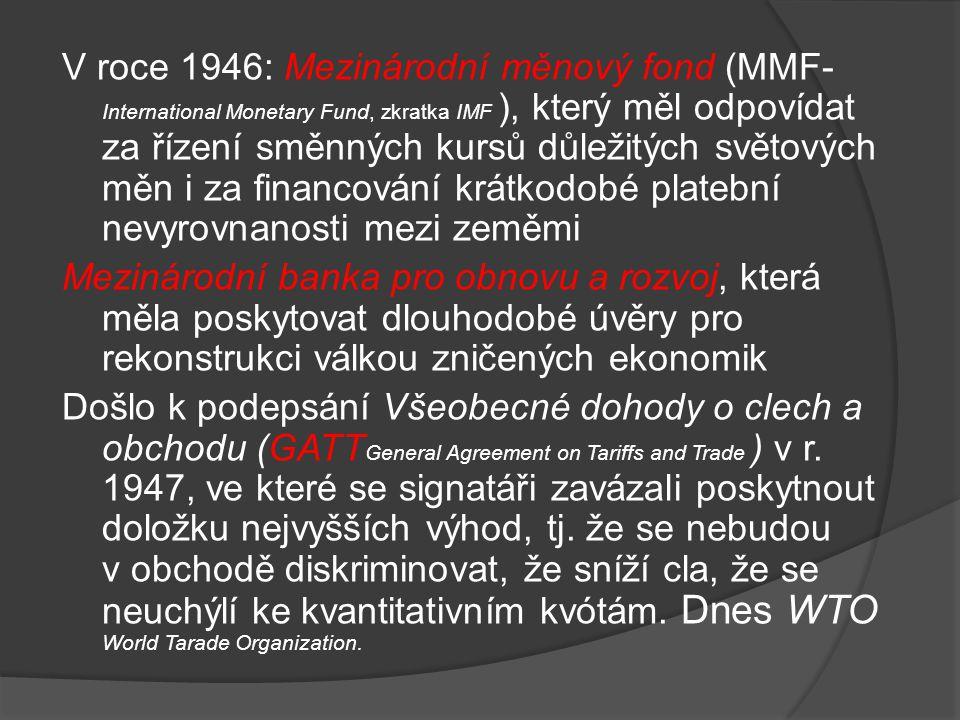 V roce 1946: Mezinárodní měnový fond (MMF- International Monetary Fund, zkratka IMF ), který měl odpovídat za řízení směnných kursů důležitých světový