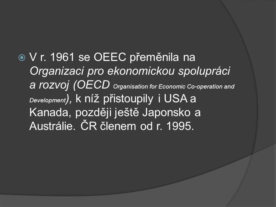  V r. 1961 se OEEC přeměnila na Organizaci pro ekonomickou spolupráci a rozvoj (OECD Organisation for Economic Co-operation and Development ), k níž