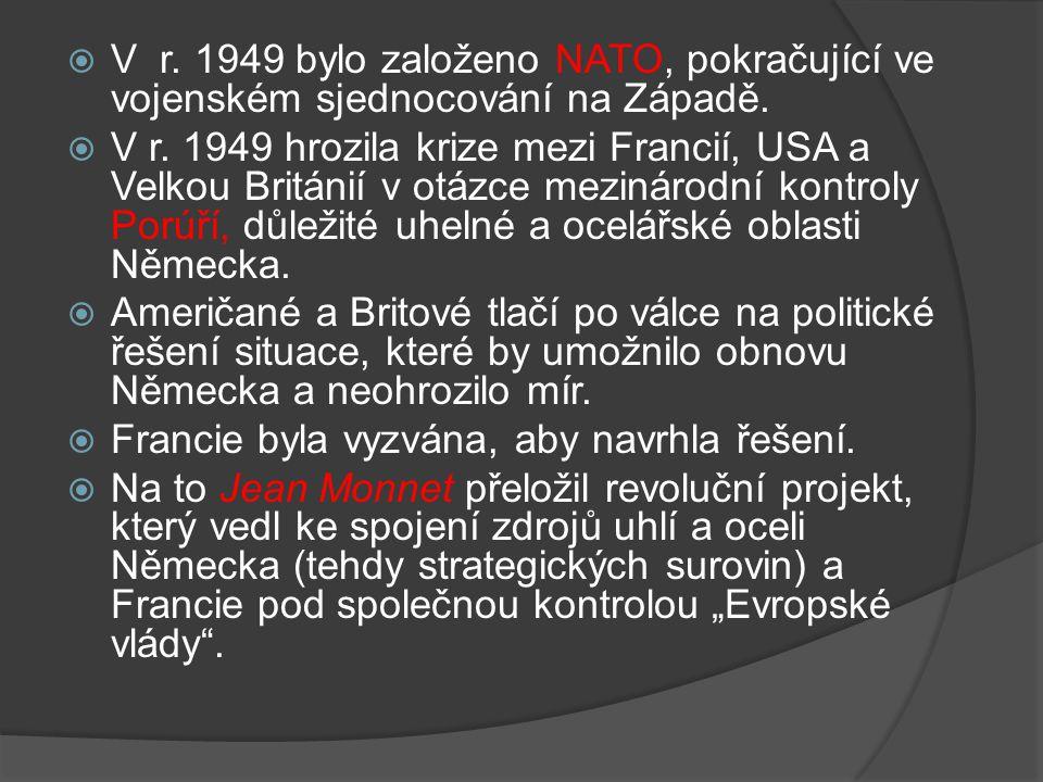  V r. 1949 bylo založeno NATO, pokračující ve vojenském sjednocování na Západě.  V r. 1949 hrozila krize mezi Francií, USA a Velkou Británií v otázc