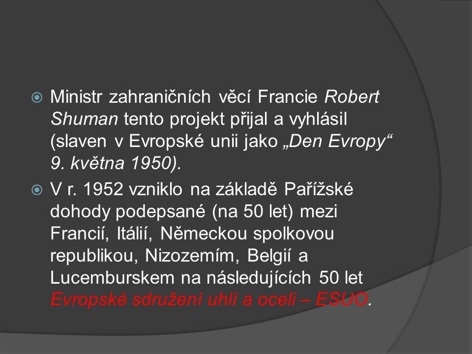 """ Ministr zahraničních věcí Francie Robert Shuman tento projekt přijal a vyhlásil (slaven v Evropské unii jako """"Den Evropy"""" 9. května 1950).  V r. 19"""