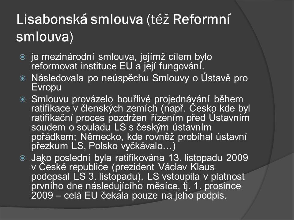 Lisabonská smlouva (též Reformní smlouva)  je mezinárodní smlouva, jejímž cílem bylo reformovat instituce EU a její fungování.  Následovala po neúsp