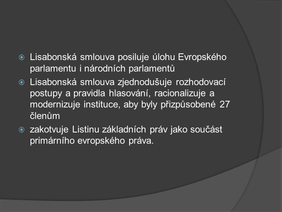  Lisabonská smlouva posiluje úlohu Evropského parlamentu i národních parlamentů  Lisabonská smlouva zjednodušuje rozhodovací postupy a pravidla hlas