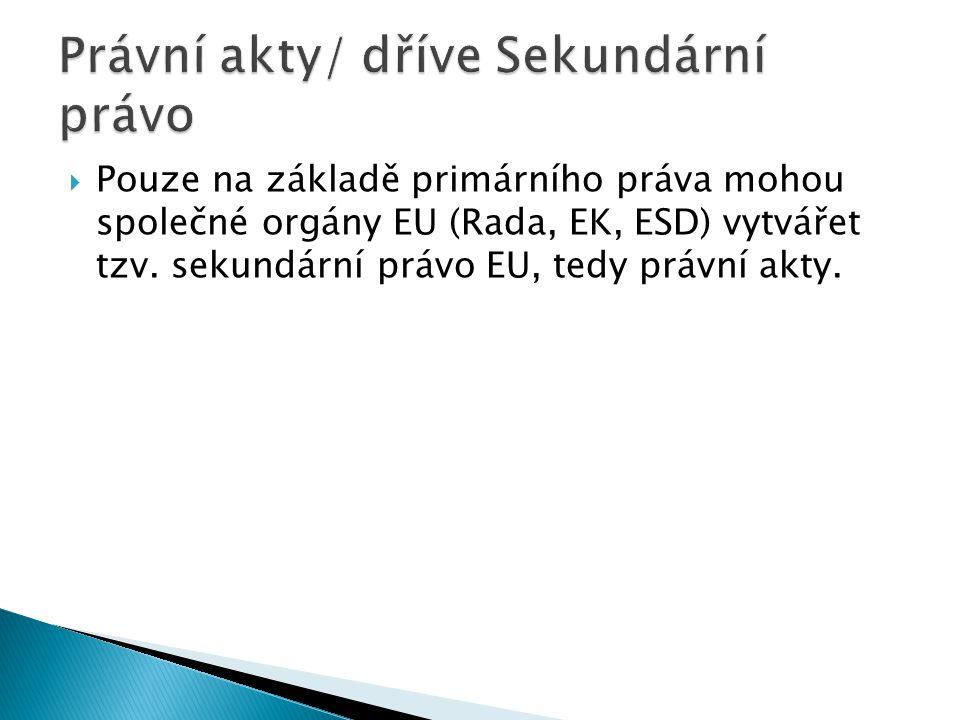  Pouze na základě primárního práva mohou společné orgány EU (Rada, EK, ESD) vytvářet tzv.