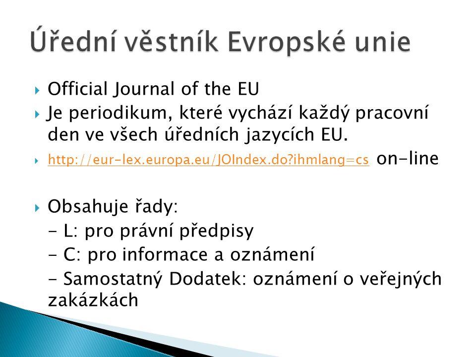  Official Journal of the EU  Je periodikum, které vychází každý pracovní den ve všech úředních jazycích EU.