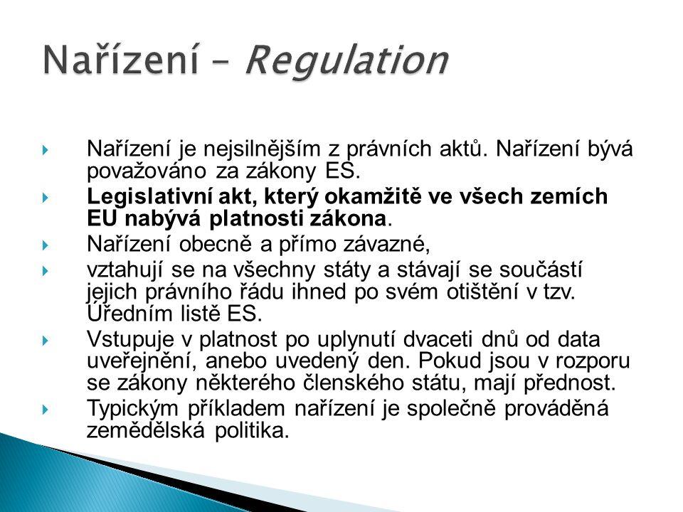  Nařízení je nejsilnějším z právních aktů. Nařízení bývá považováno za zákony ES.