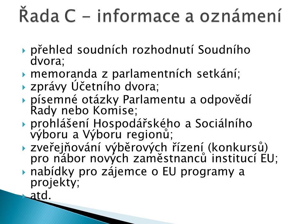  přehled soudních rozhodnutí Soudního dvora;  memoranda z parlamentních setkání;  zprávy Účetního dvora;  písemné otázky Parlamentu a odpovědí Rady nebo Komise;  prohlášení Hospodářského a Sociálního výboru a Výboru regionů;  zveřejňování výběrových řízení (konkursů) pro nábor nových zaměstnanců institucí EU;  nabídky pro zájemce o EU programy a projekty;  atd.