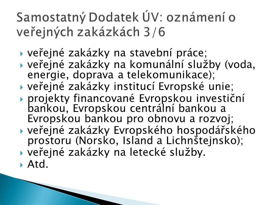  veřejné zakázky na stavební práce;  veřejné zakázky na komunální služby (voda, energie, doprava a telekomunikace);  veřejné zakázky institucí Evropské unie;  projekty financované Evropskou investiční bankou, Evropskou centrální bankou a Evropskou bankou pro obnovu a rozvoj;  veřejné zakázky Evropského hospodářského prostoru (Norsko, Island a Lichnštejnsko);  veřejné zakázky na letecké služby.