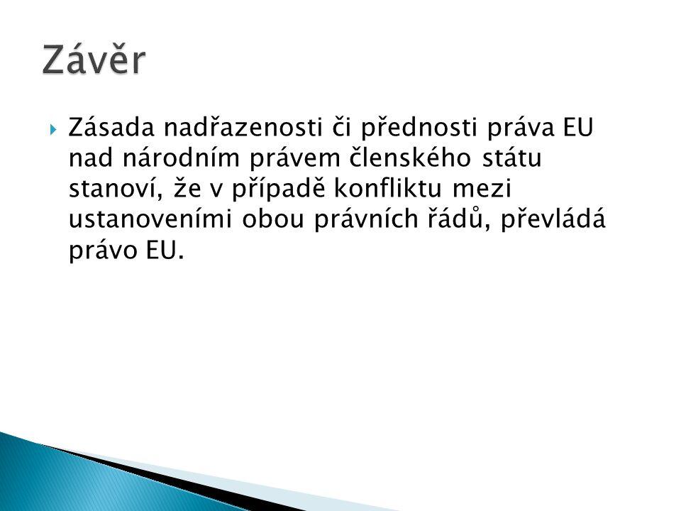  Zásada nadřazenosti či přednosti práva EU nad národním právem členského státu stanoví, že v případě konfliktu mezi ustanoveními obou právních řádů, převládá právo EU.