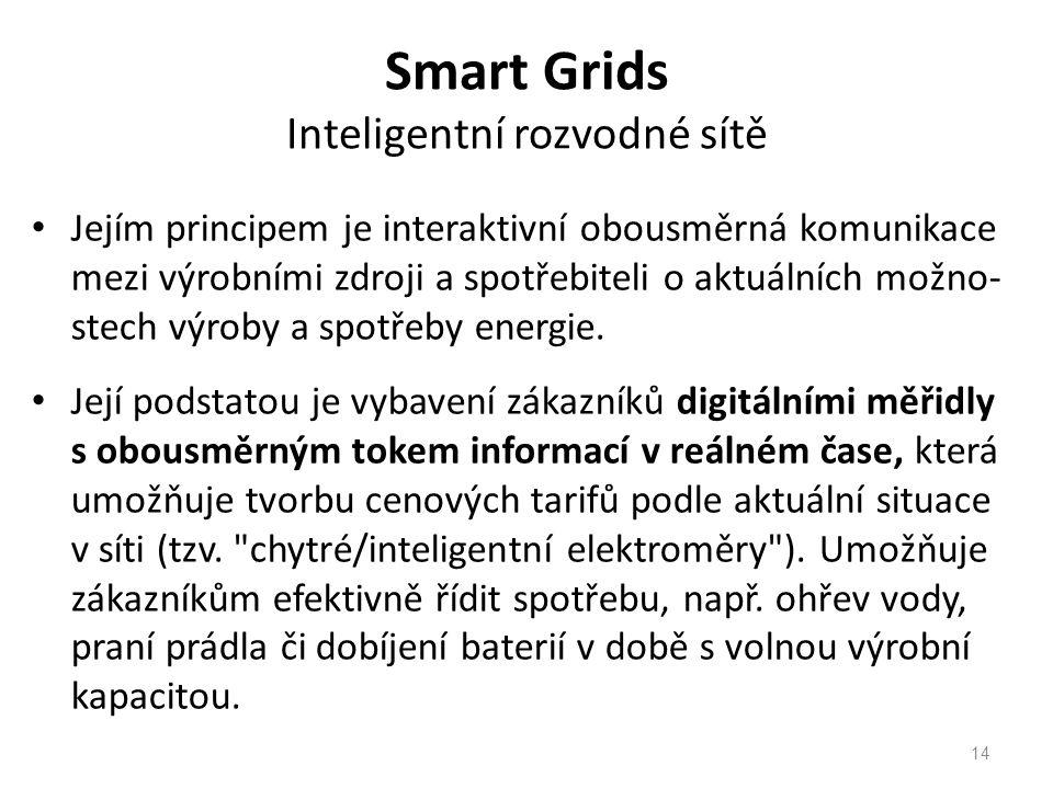Smart Grids Inteligentní rozvodné sítě Jejím principem je interaktivní obousměrná komunikace mezi výrobními zdroji a spotřebiteli o aktuálních možno- stech výroby a spotřeby energie.