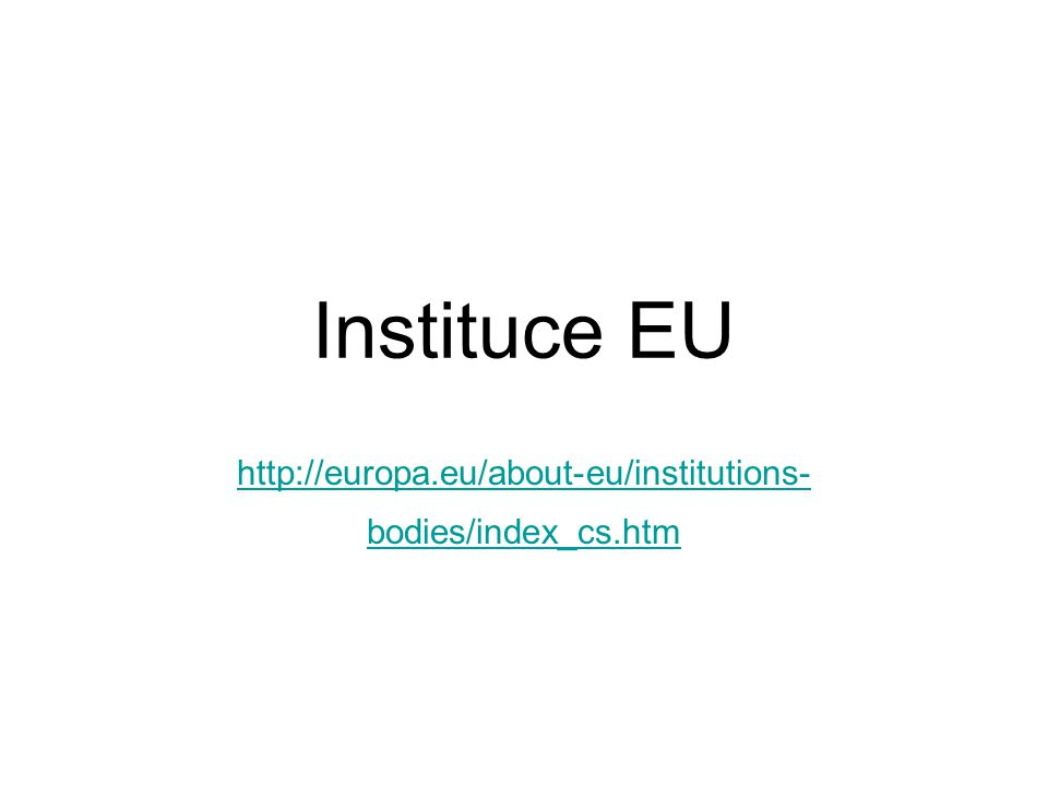 Instituce Evropská komise (EK, Komise) –Kabinet Rada (Rada ministrů nebo Rada EU) Evropský parlament (EP, Parlament) Evropský soudní dvůr (ESD, Soudní dvůr)