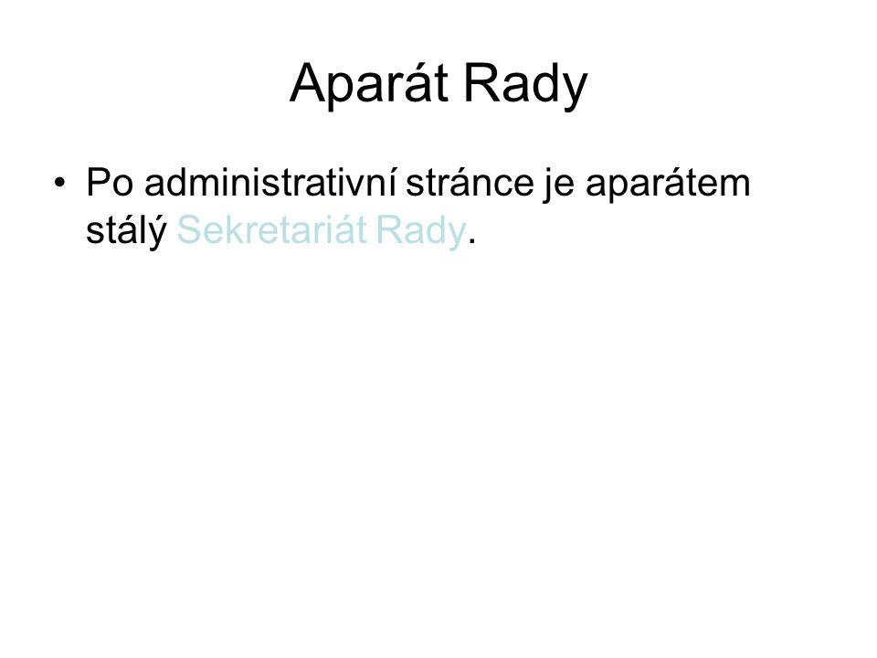 Aparát Rady Po administrativní stránce je aparátem stálý Sekretariát Rady.